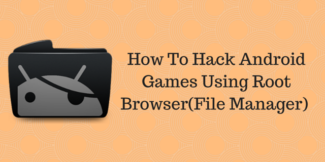 How To Hack Android Games Using Root Browser (File Manager