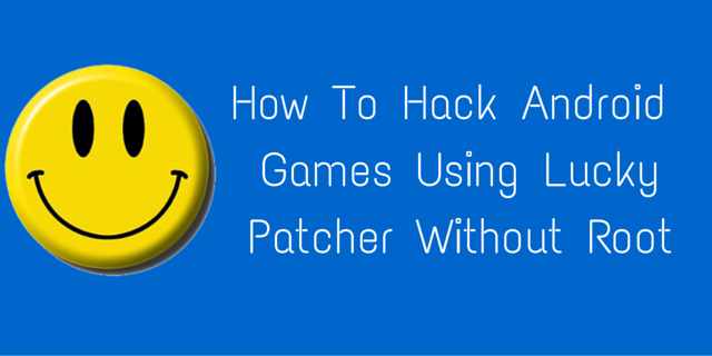 How To Hack Android Games Using Lucky Patcher Good Tech Tricks