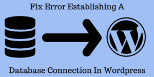 Fix Error Establishing A Database Connection WordPress Localhost