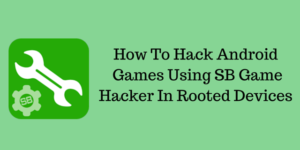 Hack Android Games Using SB Game Hacker-Root Required