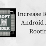 How To Get More RAM In Android After Rooting?