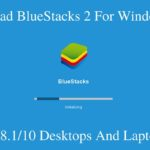 How To Download BlueStacks 2 For Windows PC 7/8/8.1/10 and Laptops