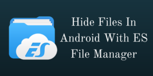 How To Hide Files In Android With ES File Manager?