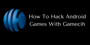How To Hack Android Games With Gamecih?