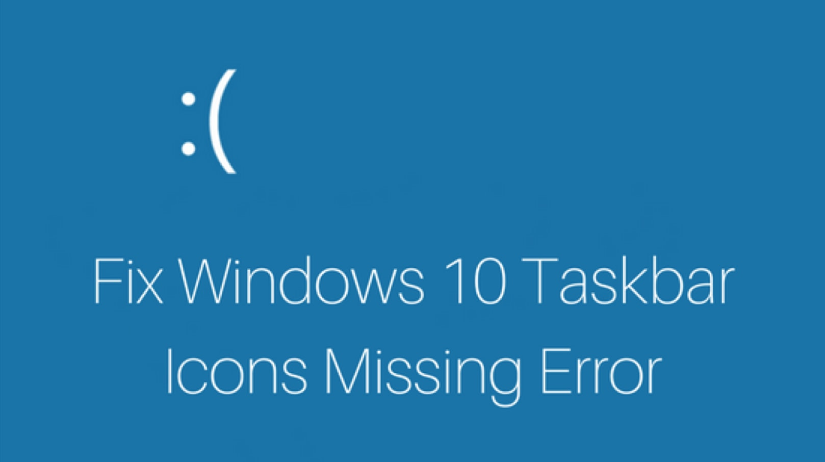 How To Fix Windows 10 Taskbar Icons Missing or Not Showing Error