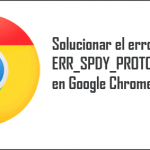 How To Fix ERR_SPY_PROTOCOL_ERROR In Chrome [Permanently]